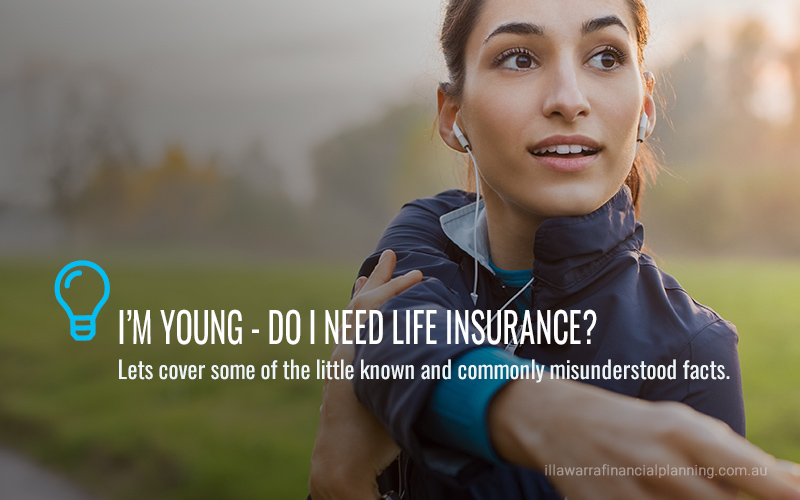 I'm young  do I need life insurance now?